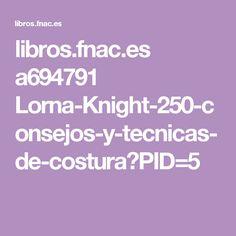 libros.fnac.es a694791 Lorna-Knight-250-consejos-y-tecnicas-de-costura?PID=5