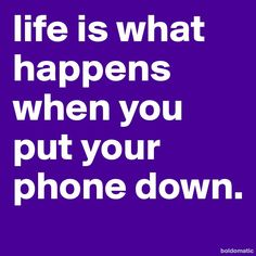 life-is-what-happens-when-you-put-your-phone-down (800×800)