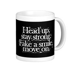 Head up, stay strong. Fake a smile, move on. Mugs #zazzle #mugs #quotes