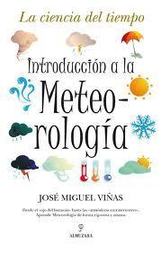 Introducción a la meteorología de José Miguel Viñas. Te gusta saber qué tiempo hace, pero... ¿Cómo funciona eso de la meteo.. qué? ¡Un buen libro para descubrirlo!