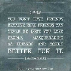 Truth!! I have so learned this. A TRUE friend will weather any storm with you..others throw tantrums and walk away.