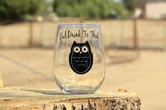 This cute and witty wine glass will make the perfect gift for anyone on your list! These are very durable stemless wine glasses decorated with a high