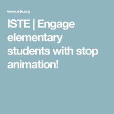 ISTE | Engage elementary students with stop animation!