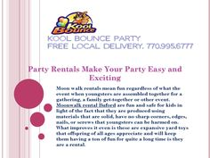 Party rentals make your party easy and exciting  Moon walk rentals mean fun regardless of what the event when youngsters are assembled together for a gathering, a family get-together or other event.