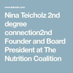 Nina Teicholz 2nd degree connection2nd Founder and Board President at The Nutrition Coalition
