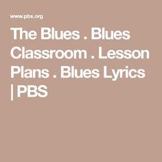 The Blues . Blues Classroom . Lesson Plans . Blues Lyrics   PBS