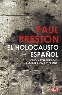 El holocausto español : odio y exterminio en la Guerra Civil y después / Paul Preston. Debate, 2011