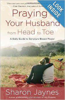 Praying for Your Husband from Head to Toe: A Daily Guide to Scripture-Based Prayer: Sharon Jaynes: