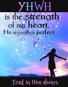 The Lord is the strength of my heart. His strength is perfect.