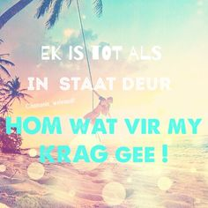 Tot alles in staat deur Hom wat my krag gee Live Love, My Love, Small Words, He Loves Me, Afrikaans, Christianity, Laughter, Life Quotes, Spirituality
