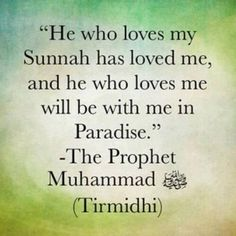 """He who loves my Sunnah has loved me, and he who loves me will be with me in Pqradise-The Prophet Mohammad pbuh (Tirmidhi) Saw Quotes, Faith Quotes, Best Quotes, Prophet Quotes, Wisdom Quotes, Qoutes, Islamic Inspirational Quotes, Islamic Quotes, Islamic Teachings"