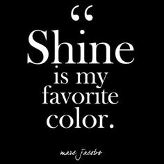 """is my favorite color."""" - Marc Jacobs """"Shine is my favorite color."""" - Marc Jacobs - Glam Quotes for Every Fashion Lover - Photos""""Shine is my favorite color."""" - Marc Jacobs - Glam Quotes for Every Fashion Lover - Photos Motivational Quotes For Women, Positive Quotes, Inspirational Quotes, Empowering Women Quotes, Motivational Photos, Boss Quotes, Me Quotes, Funny Quotes, Quotes For Photos"""