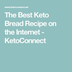 The Best Keto Bread Recipe on the Internet - KetoConnect
