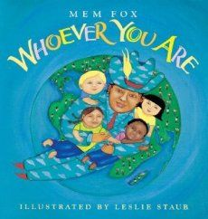 """Whoever You Are"" by Mem Fox               This book talks about how we all may look different and do different things but we all feel the same way. I could use this book in my classroom as a way to give students something to critically think about themselves in relation to others in the world."