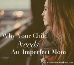 """Why your child need an imperfect mom."""