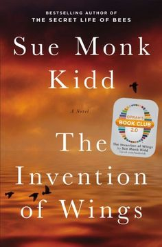 """""""Biography Review: The Invention of Wings by Sue Monk Kidd"""" - based on the real life of abolitionists Sarah and Nina Grimke."""
