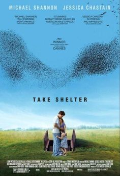 Take Shelter (2011) - This  was a really good film and Michael Shannon's performance was phenomenal. - Plagued by a series of apocalyptic visions, a young husband and father questions whether to shelter his family from a coming storm, or from himself.