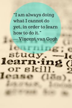 """I am always doing what I cannot do yet, in order to learn how to do it."" ― Vincent van Gogh #quotes #wisdom"