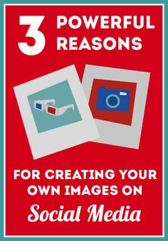 3 Powerful Reasons for Creating Your Own Images on Social Media | Socially Sorted