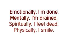 Discover and share Emotionally Drained Quotes. Explore our collection of motivational and famous quotes by authors you know and love. Sad Life Quotes, All Quotes, Smile Quotes, Quotes Pics, The Words, Mantra, Invisible Illness, Favim, Pain Relief