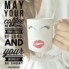 May your coffee be strong, your lashes be long, and your Monday be short. www.abcyounique.com