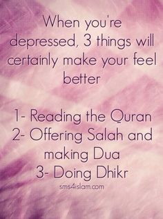 When you're depressed, 3 things will certainly make your feel better Reading the Quran Offering Salah and making Dua Doing Dhikr Islamic Quotes, Islamic Teachings, Islamic Inspirational Quotes, Muslim Quotes, Religious Quotes, Islamic Dua, Hijab Quotes, Allah Islam, Islam Quran