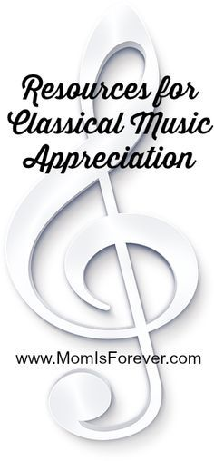 Resources for Classical Music Appreciation - www.MomIsForever.com