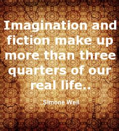 Imagination and fiction make up more than three quarters of our real life. Simone Weil