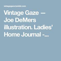 Vintage Gaze — Joe DeMers illustration. Ladies' Home Journal -...