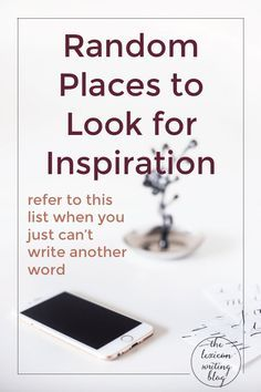 Use this list when you're completely stuck. You'll be inspired in no time!
