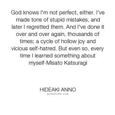 "Hideaki Anno - ""God knows I'm not perfect, either. I've made tons of stupid mistakes, and later I..."". mistakes, sin, imperfection"