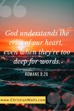 Top 38 Bible Verses & Christian Quotes about Trials & Tribulations Romans 8 26 God understands the cries of our heart, even when they're too deep for words picture print poster bible verse Inspirational Bible Quotes, Biblical Quotes, Prayer Quotes, Religious Quotes, Bible Verses Quotes, Bible Scriptures, Faith Quotes, Spiritual Quotes, Romans Bible Verse