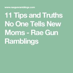 11 Tips and Truths No One Tells New Moms - Rae Gun Ramblings