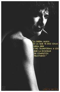 La buena música es la que te dice cosas, suena bien y no transforma a los que la escuchan en completos pelotudos. Charly García