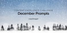 2017 Content Excellence Challenge: The December Prompts    Late last year, I had the wild-hair idea to create a year of prompts that I called the Content Excellence Challenge. We've had a year of these creativity and productivity challenges here on Copyblog   http://feeds.copyblogger.com/~/505536416/0/copyblogger~Content-Excellence-Challenge-The-December-Prompts/