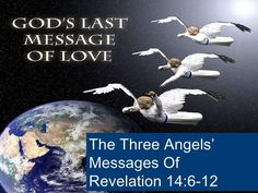 The Three Angels' Messages Of Revelation Eighth Doctor, Revelation 14, Success Message, Bible Mapping, Seventh Day Adventist, Wicked Ways, Love Messages, Gods Love, Third