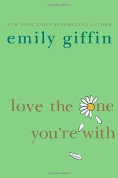 Love the One You're With by Emily Giffin. Good book!