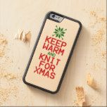 Keep Warm and Knit for Xmas Carved® Maple iPhone 6 Bumper