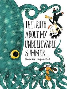 """The Truth about My Unbelievable Summer..."", Davide Cali (ill. by Benjamin Chaud) 2016"