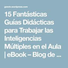 15 Fantásticas Guías Didácticas para Trabajar las Inteligencias Múltiples en el Aula | eBook – Blog de Gesvin