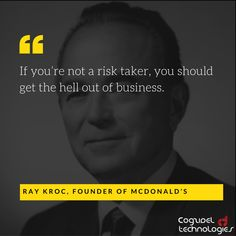 If you're not a risk taker, you should get the hell out of business  Ray Kroc, Founder of McDonald's  #inspiration, #InspirationalQuotes, #motivation, #motivational, #MotivationalQuotes, #startup, #entrepreneur, #entrepreneurship #McDonalds #RayKroc #risk #RiskManagement