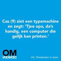 """""""Cas (9) ziet een typemachine en zegt: 'Tjee opa, da's handig, een computer die gelijk kan printen.'"""" - Omdenken Quotes For Kids, Great Quotes, Me Quotes, Funny Quotes, Dutch Words, Leader In Me, Dutch Quotes, Happy Mom, Funny Texts"""