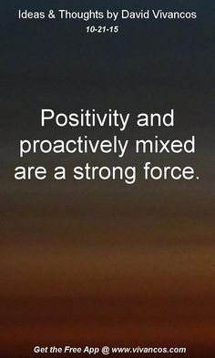Positivity and proactively mixed are a strong force. [October 21st 2015] https://www.youtube.com/watch?v=6EEZbToQVYk