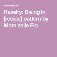 Ravelry: Diving In {recipe} pattern by Mam'zelle Flo