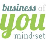 Business of You Mindset Blog - Ideas for Personal Branding, Small Business & Marketing
