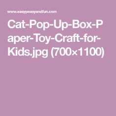 Cat-Pop-Up-Box-Paper-Toy-Craft-for-Kids.jpg (700×1100)