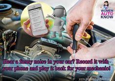Hear a funny noise in your car? Record it with your phone and play it back for your mechanic!