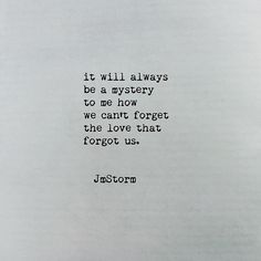 it will always be a mystery to me how we can't forget the love that forgot us.