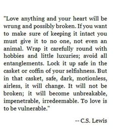 I can't believe I found this!!  It is my favorite C.S. Lewis quote