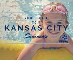 Kansas City Moms Blog team has compiled some of its favorite ways to make the most of a Kansas City summer 2015